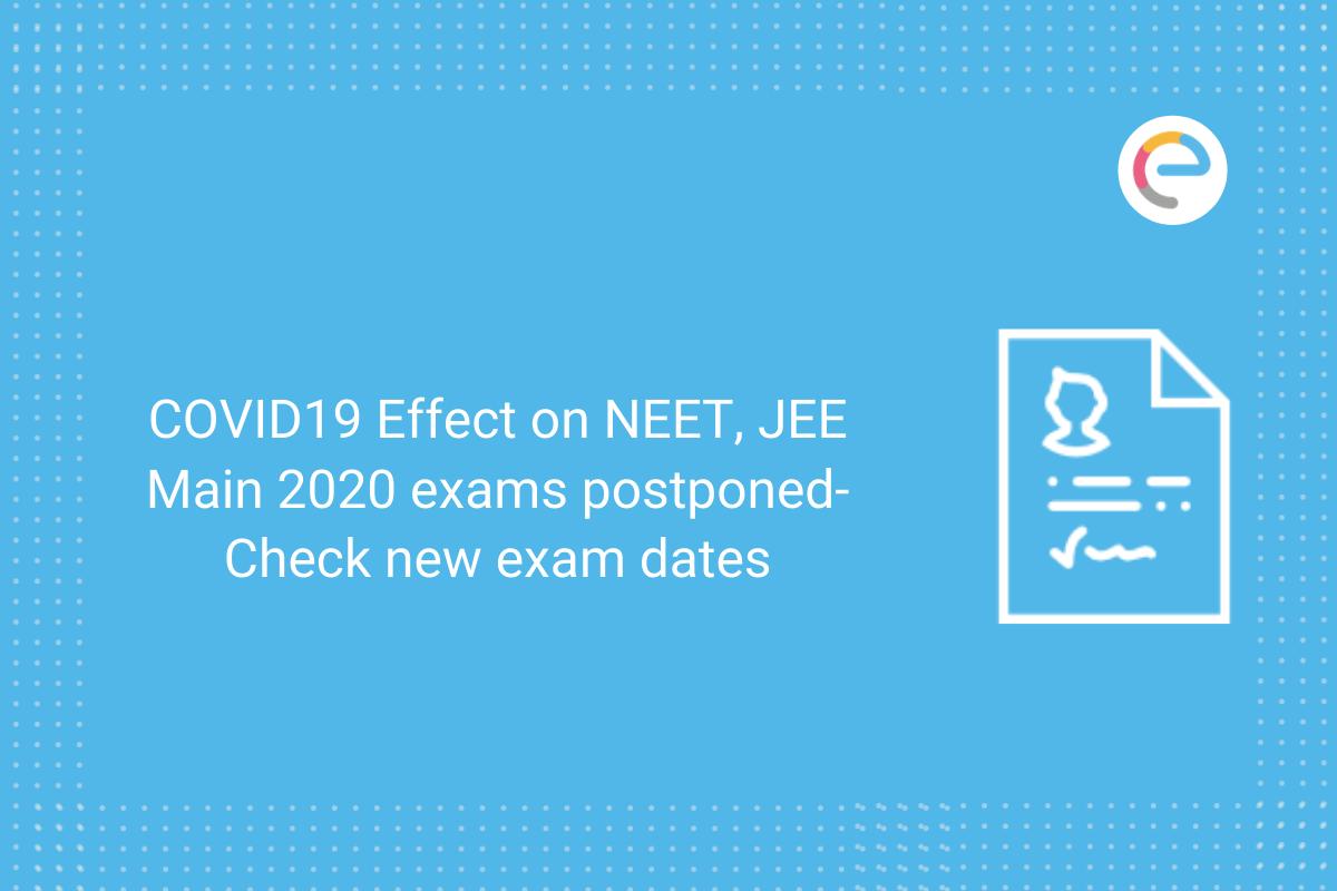 COVID19 Effect on NEET, JEE Main 2020 exams postponed- Check new exam dates