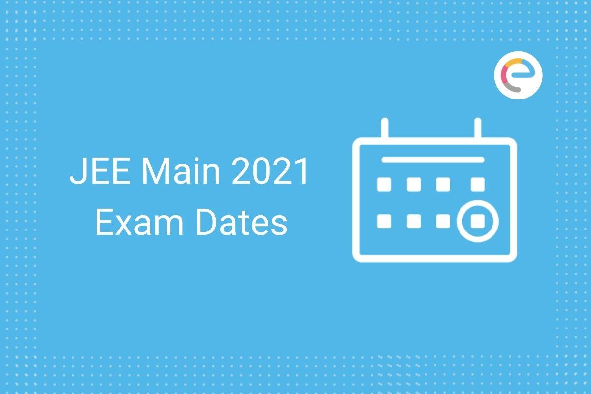 JEE Main Exam Dates 2021