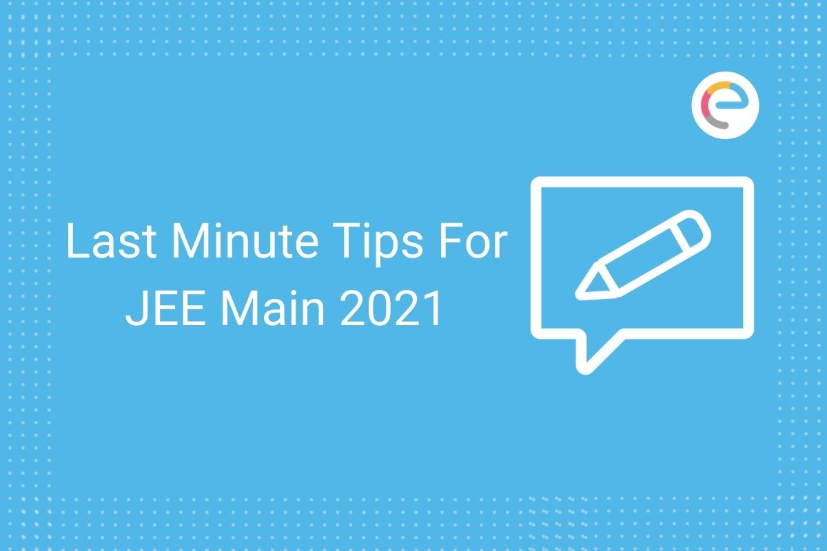 Last Minute Tips For JEE Main