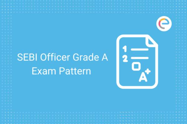 SEBI Officer Grade A Exam Pattern: Check