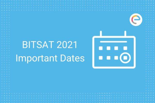 BITSAT Important Dates 2021