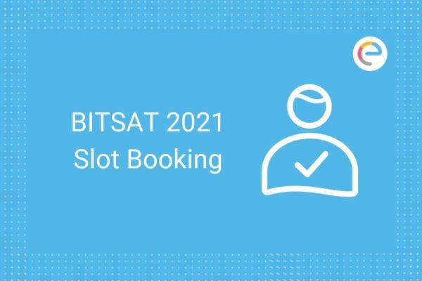 BITSAT Slot Booking 2021