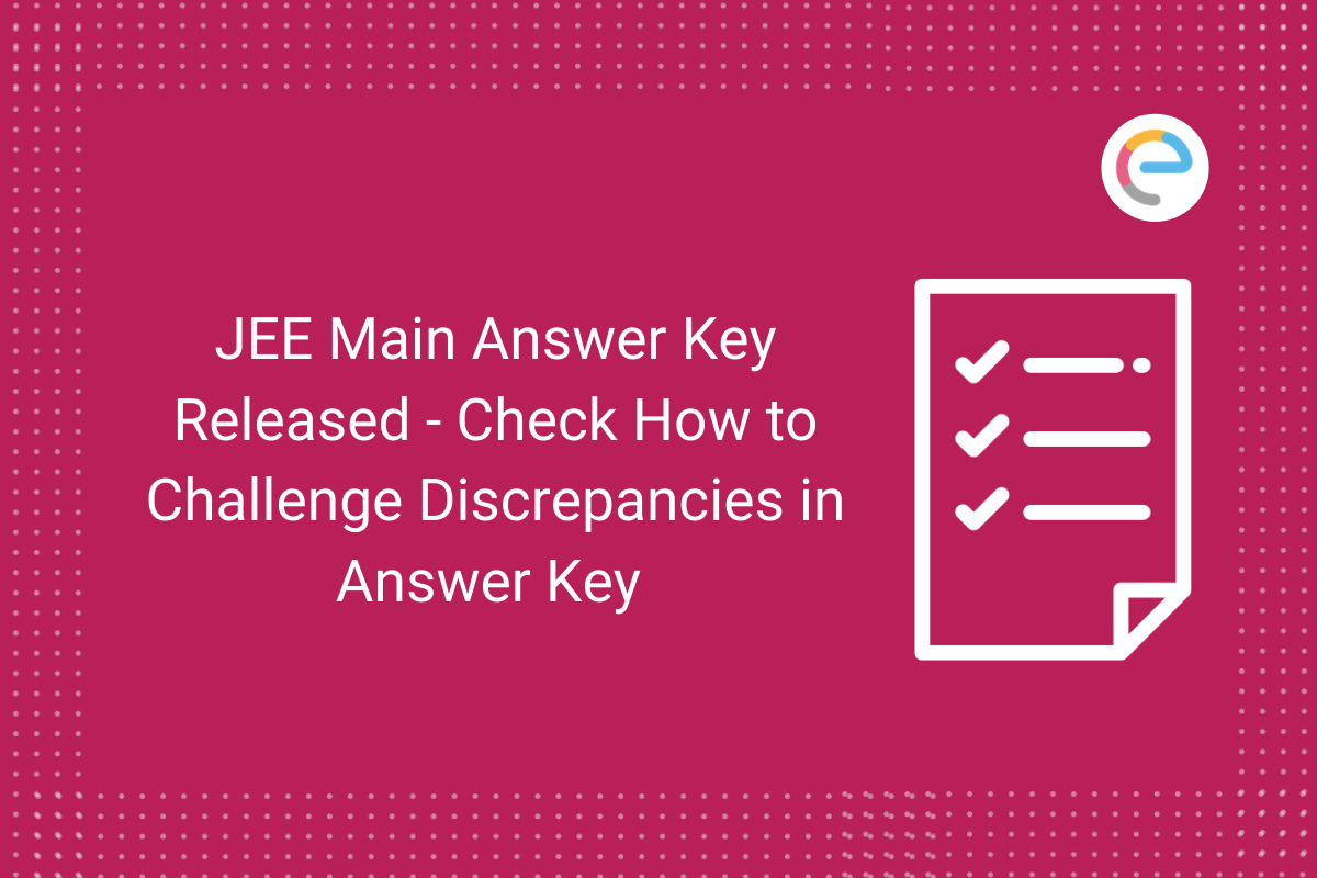 JEE Main Answer Key Released - Check How to Challenge Discrepancies in Answer Key