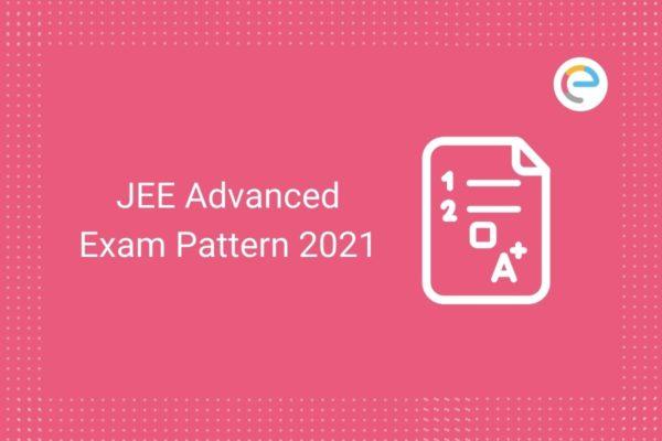JEE Advanced Exam Pattern 2021