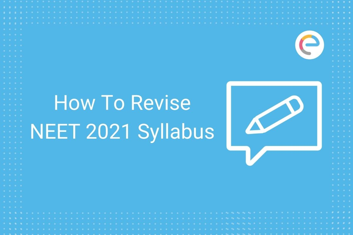 How To Revise NEET Syllabus 2021