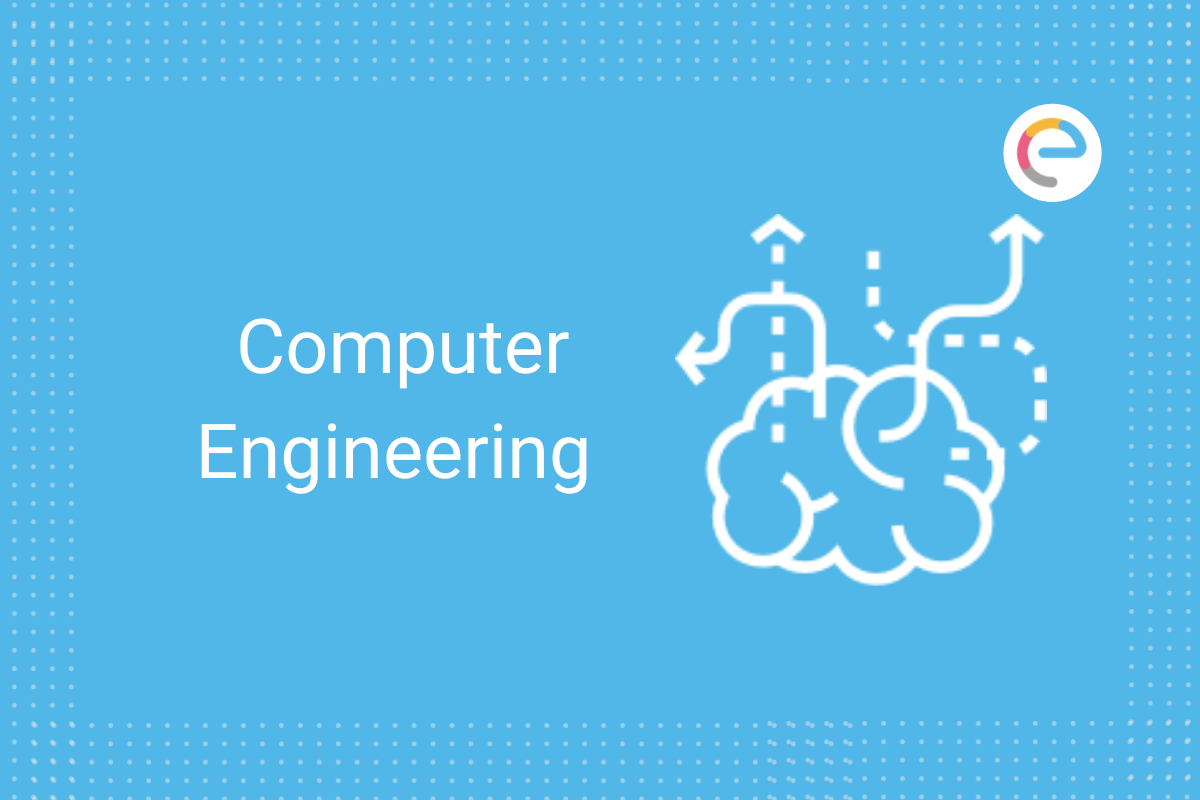 What is Computer Engineering? Salary, Jobs, Fees & More