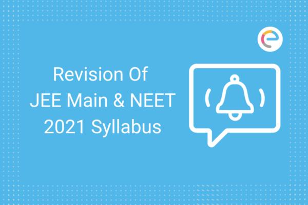 Revision of JEE Main & NEET 2021 Syllabus