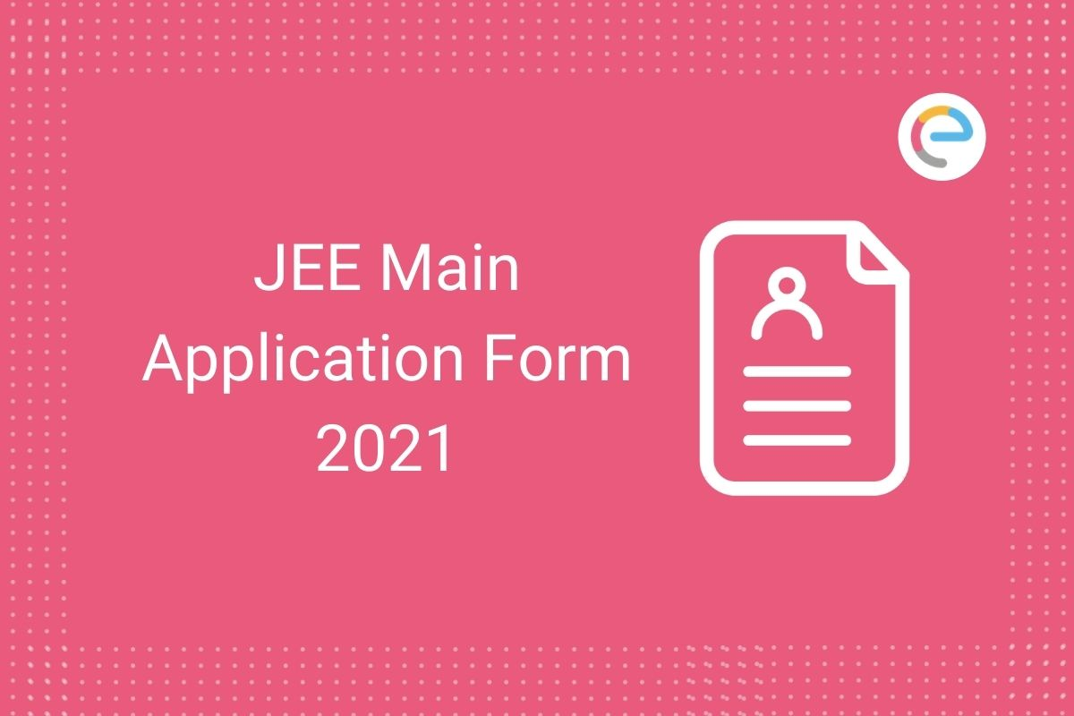 JEE Main Application Form 2021