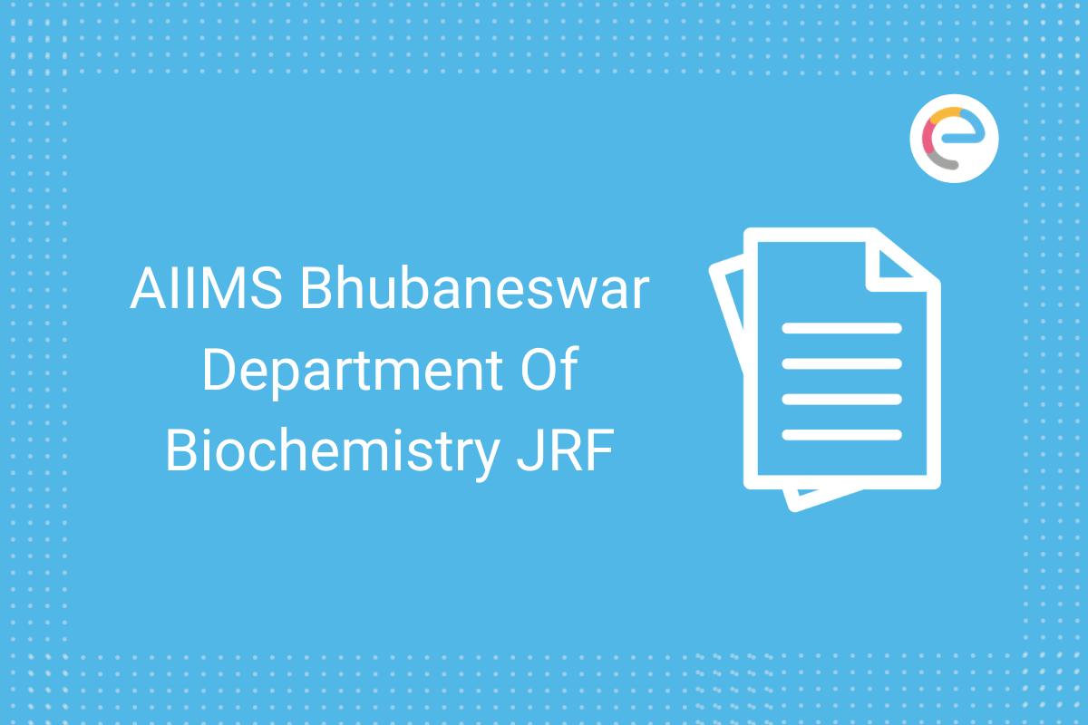 AIIMS Bhubaneswar Department Of Biochemistry JRF Embibe
