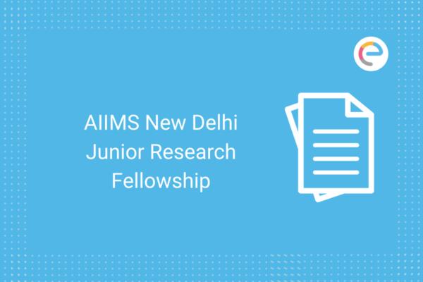 AIIMS New Delhi Junior Research Fellowship Embibe