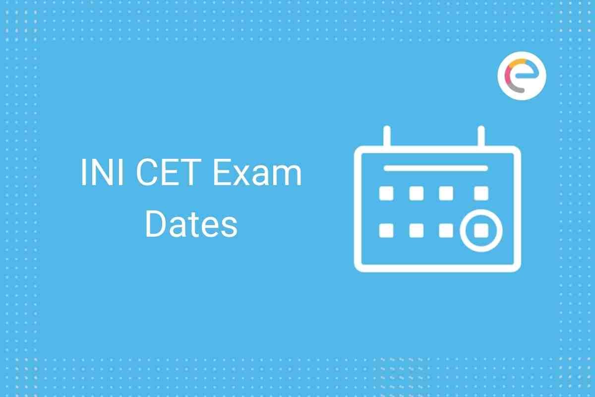 INI CET Exam Date 2021 Embibe