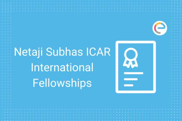 Netaji Subhas ICAR International Fellowships Embibe