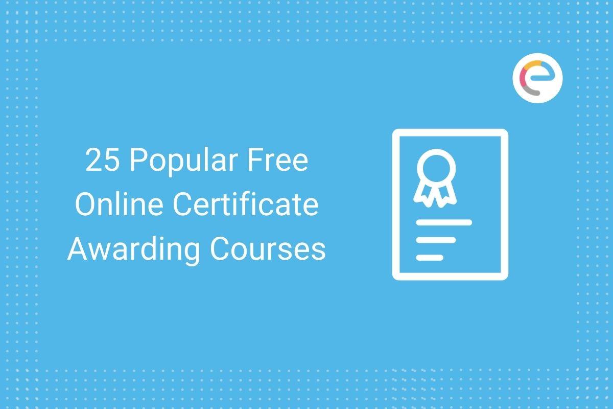 25 Popular Free Online Certificate Awarding Courses