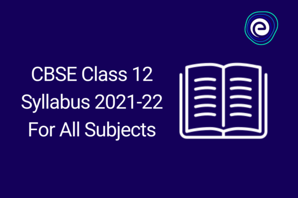 CBSE Class 12 Syllabus 2021-22 For All Subjects