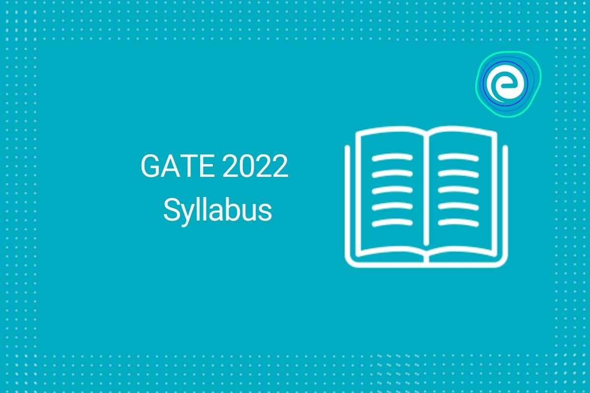 GATE Syllabus 2022 (Out): Download PDF for EE, CSE, ME, CH,CE
