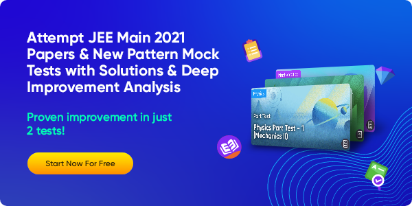 08_Attempt JEE Main 2021 Papers & New Pattern Mock Tests with Solutions & Deep Improvement Analysis