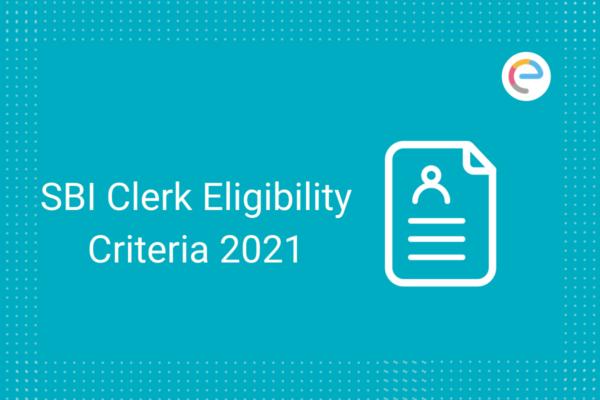 SBI Clerk Eligibility Criteria 2021