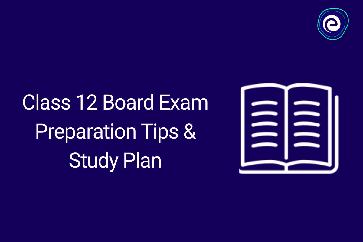 Class 12 Board Exam Preparation Tips 2021