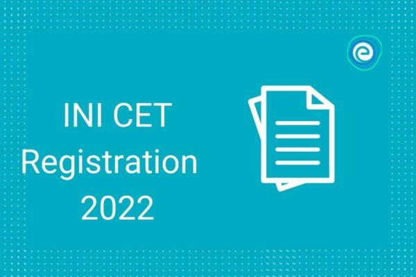 INI CET Registration 2022