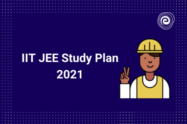 IIT JEE Study Plan 2021