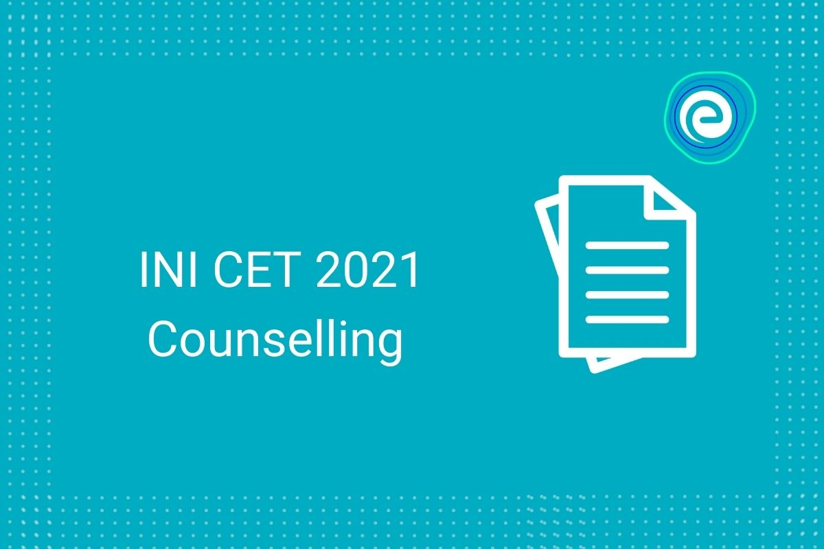 INI CET 2021 Counselling