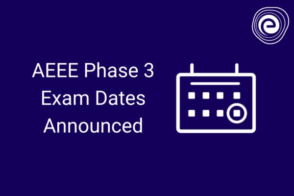 AEEE Phase 3 Exam Dates Announced