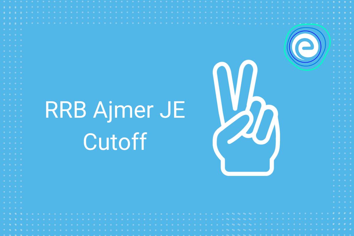 RRB Ajmer JE Cutoff