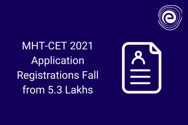 MHT-CET 2021 Application Registrations Fall from 5.3 Lakhs