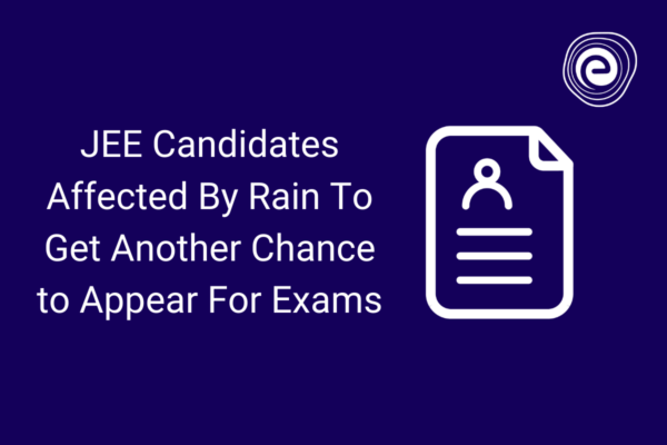 JEE Candidates Affected By Rain To Get Another Chance to Appear For Exams