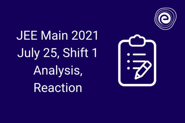 JEE Main 2021 July 25, Shift 1 Analysis, Reaction