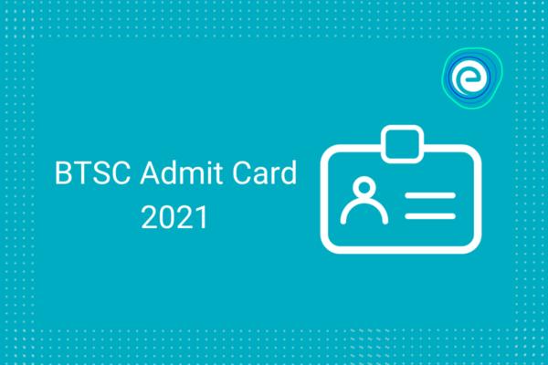 BTSC Admit Card 2021