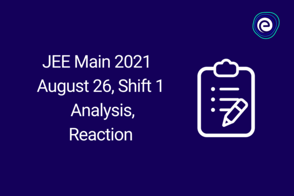 JEE Main 2021 August 26 Shift 1 Analysis Reaction