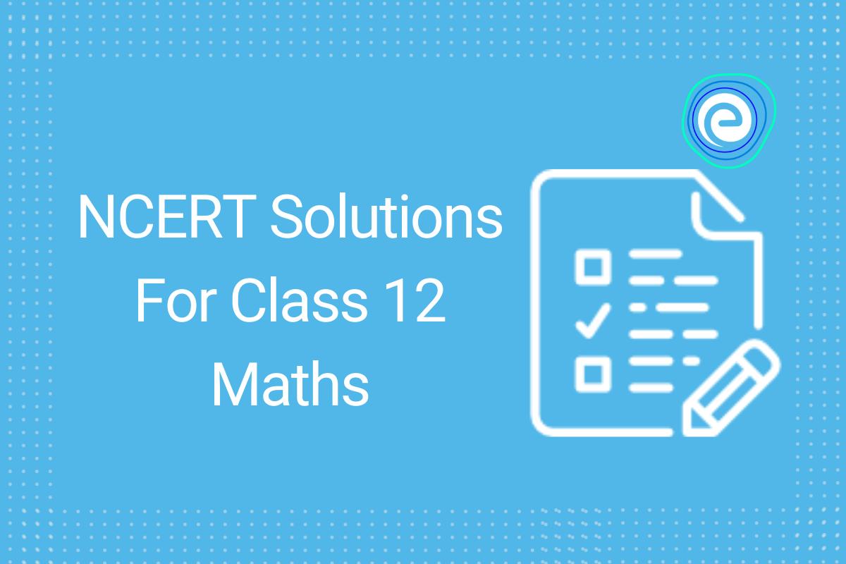 NCERT Solutions for Class 12 Maths Embibe