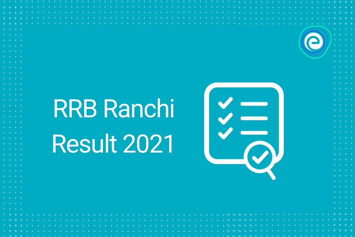 RRB Ranchi Result 2021