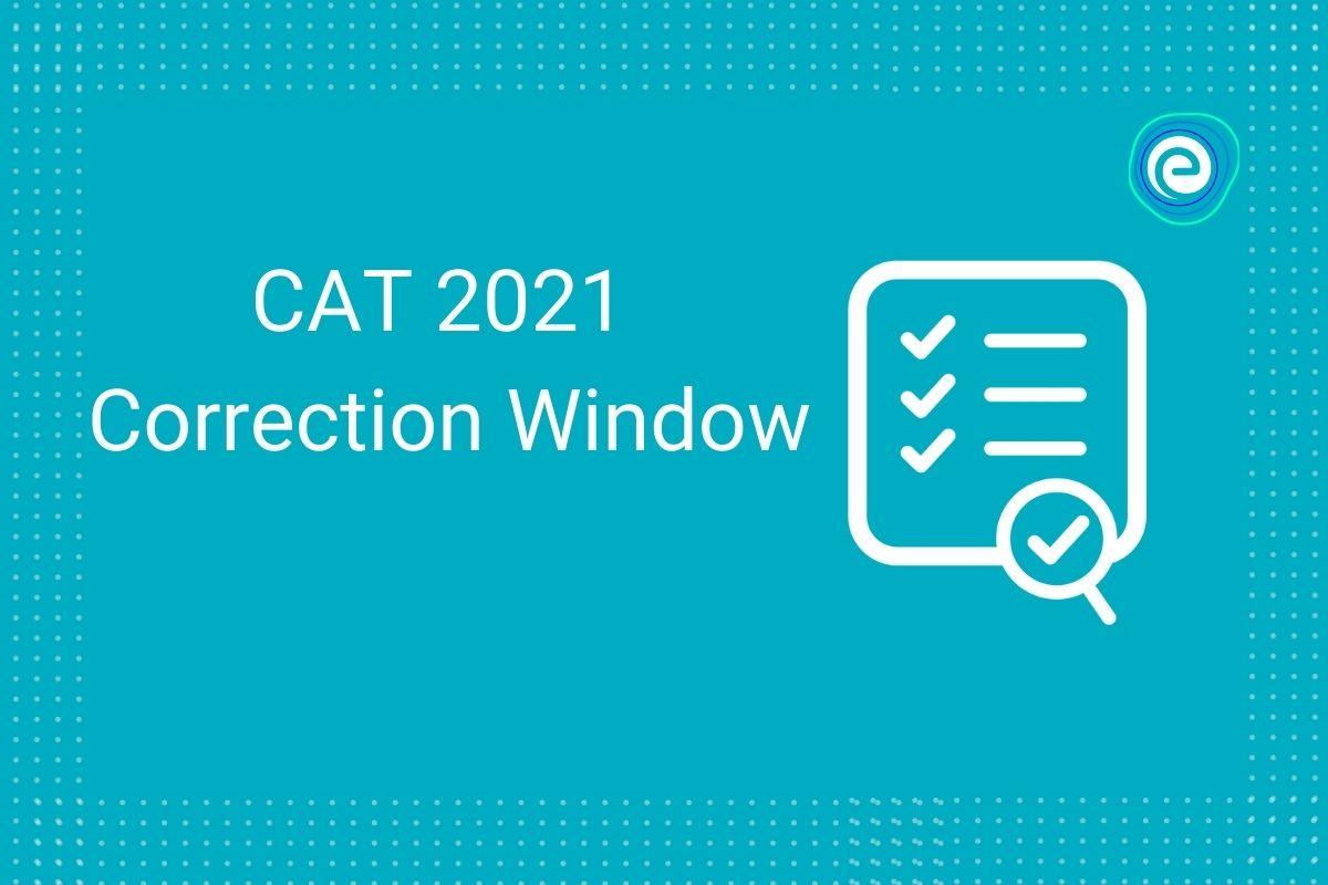 CAT 2021- Correction window